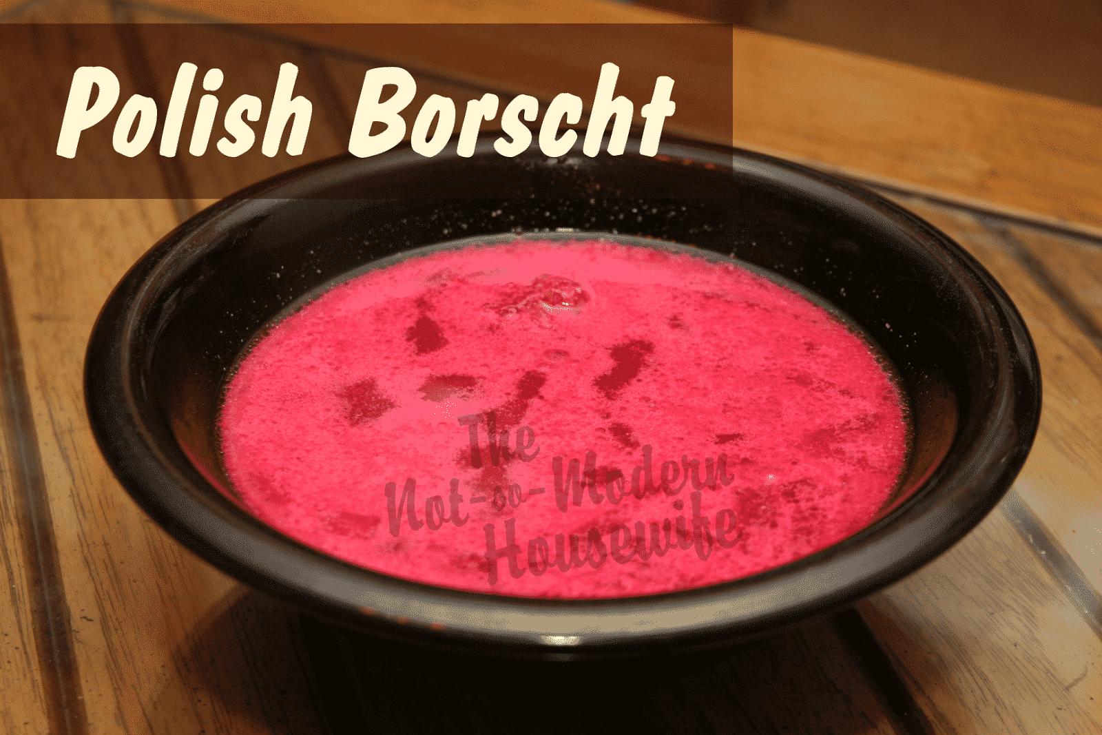 Polish Borscht - The Not So Modern Housewife