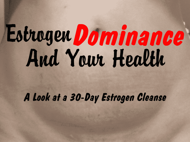 Estrogen Dominance and Your Health
