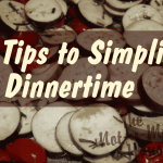 6 Tips to Simplify Dinnertime - The Not So Modern Housewife