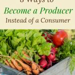 The most important self sufficiency skill a person can master is learning to be producer instead of consumer. Learn 8 ways you can start on your journey to self sufficiency. #selfsufficiency #selfsufficientliving #homesteading